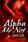 Alpha Me Not (White Wolf #3) by Jianne Carlo – Book Blitz/Excerpt/Giveaway